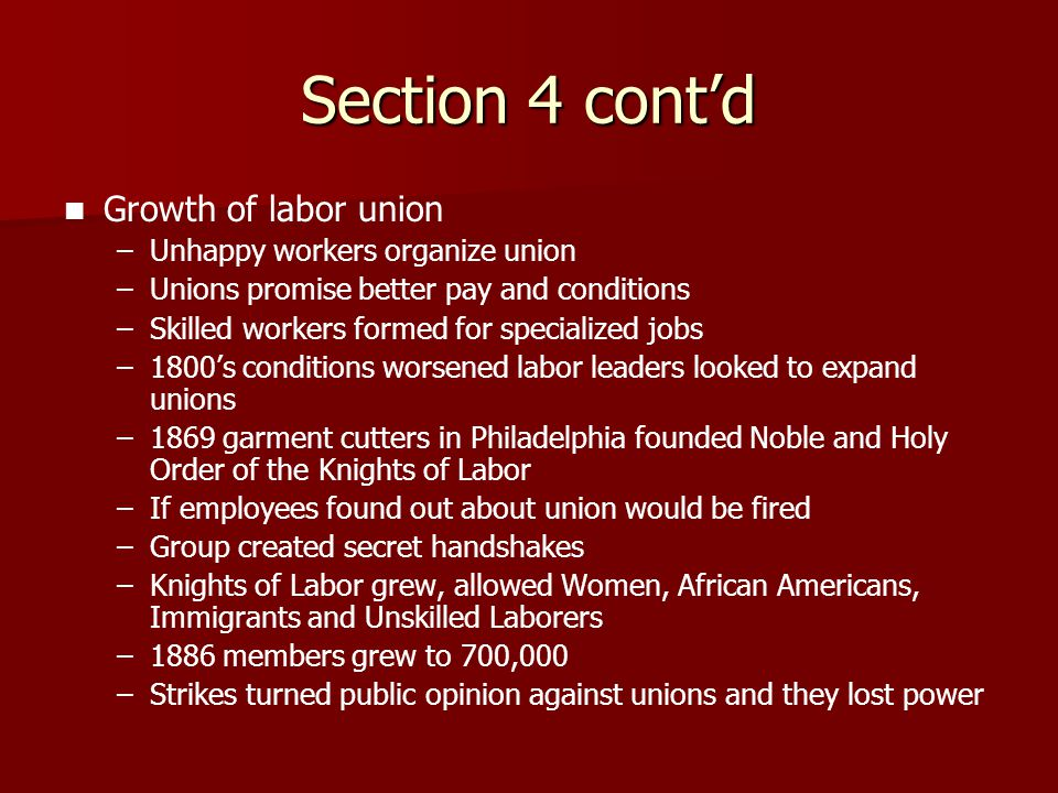 Section 4 cont'd Growth of labor union Unhappy workers organize union