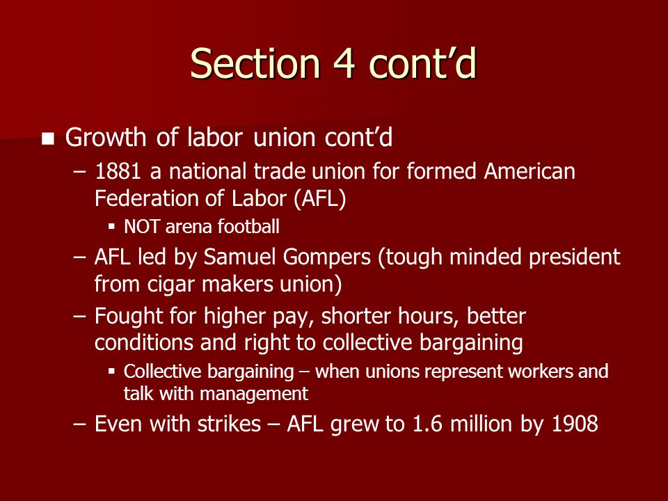 Section 4 cont'd Growth of labor union cont'd