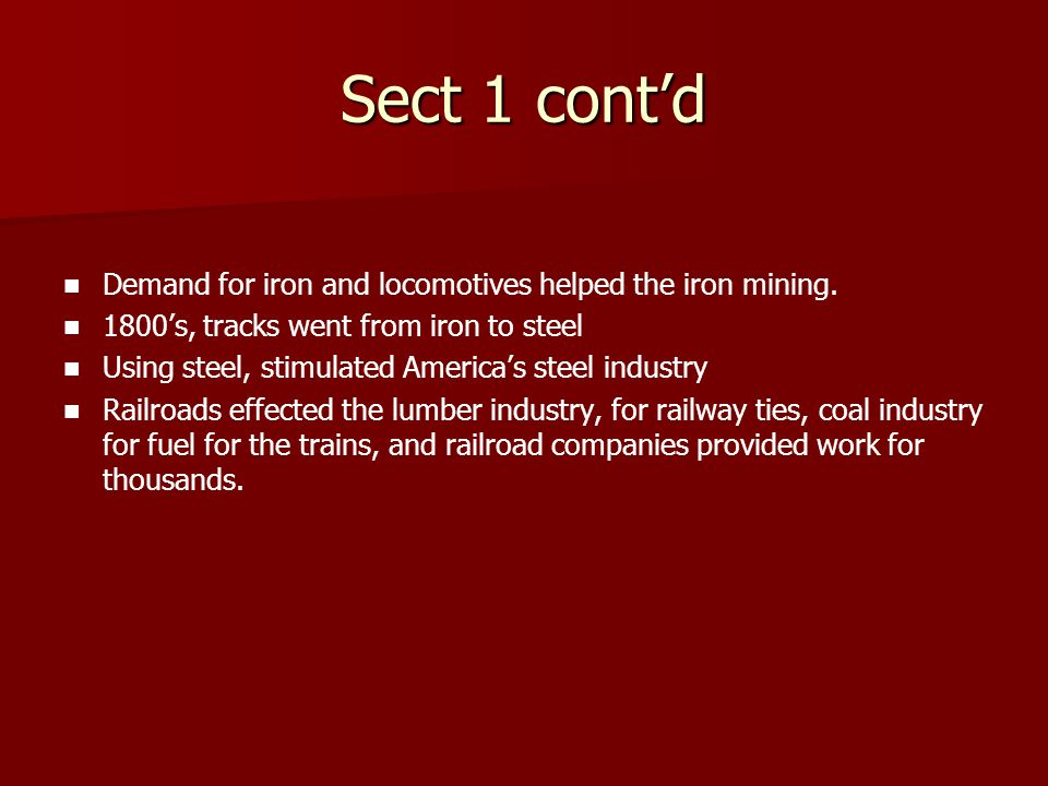 Sect 1 cont'd Demand for iron and locomotives helped the iron mining.