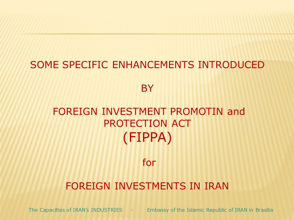 SOME SPECIFIC ENHANCEMENTS INTRODUCED BY FOREIGN INVESTMENT PROMOTIN and PROTECTION ACT (FIPPA) for FOREIGN INVESTMENTS IN IRAN