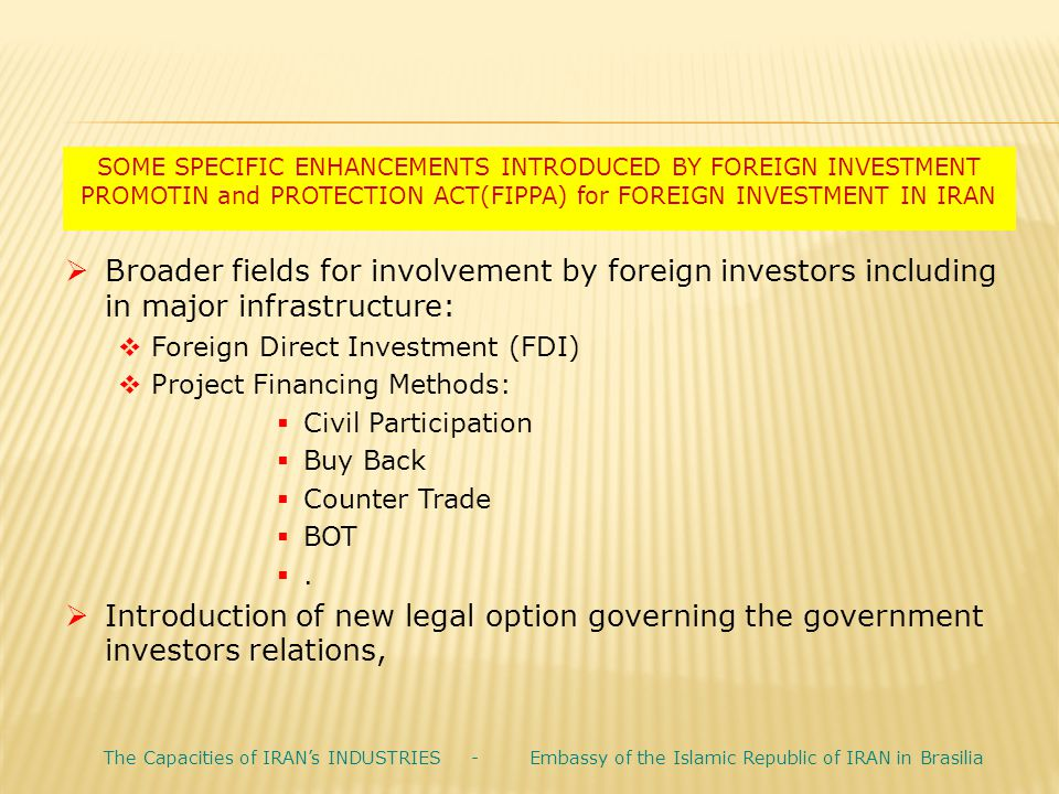 SOME SPECIFIC ENHANCEMENTS INTRODUCED BY FOREIGN INVESTMENT PROMOTIN and PROTECTION ACT(FIPPA) for FOREIGN INVESTMENT IN IRAN