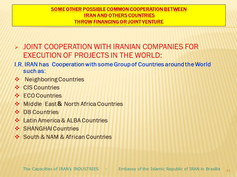 SOME OTHER POSSIBLE COMMON COOPERATION BETWEEN IRAN and OTHERS COUNTRIES THROW FINANCING or JOINT VENTURE