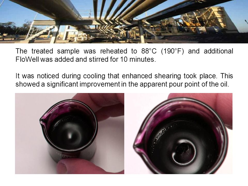 The treated sample was reheated to 88°C (190°F) and additional FloWell was added and stirred for 10 minutes.
