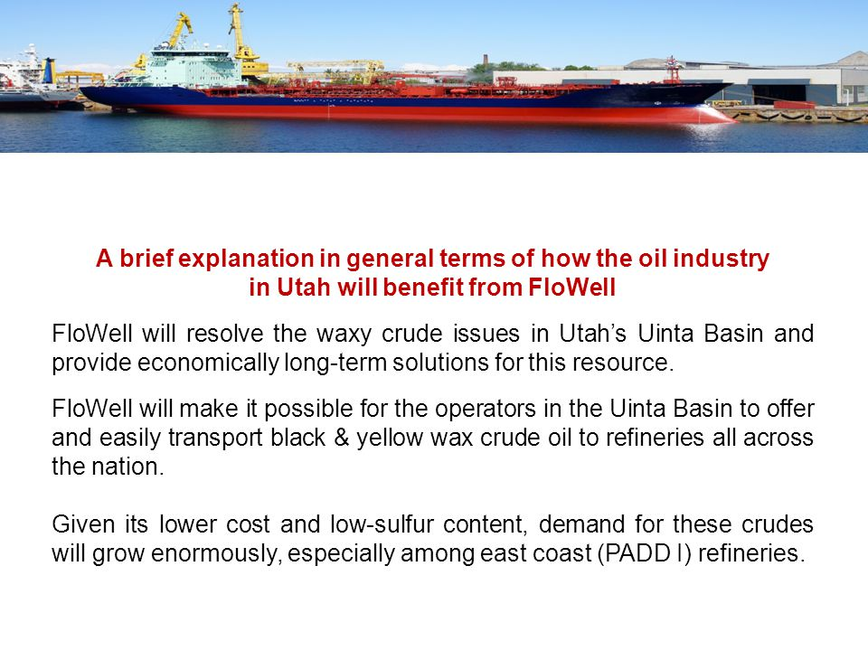 A brief explanation in general terms of how the oil industry in Utah will benefit from FloWell