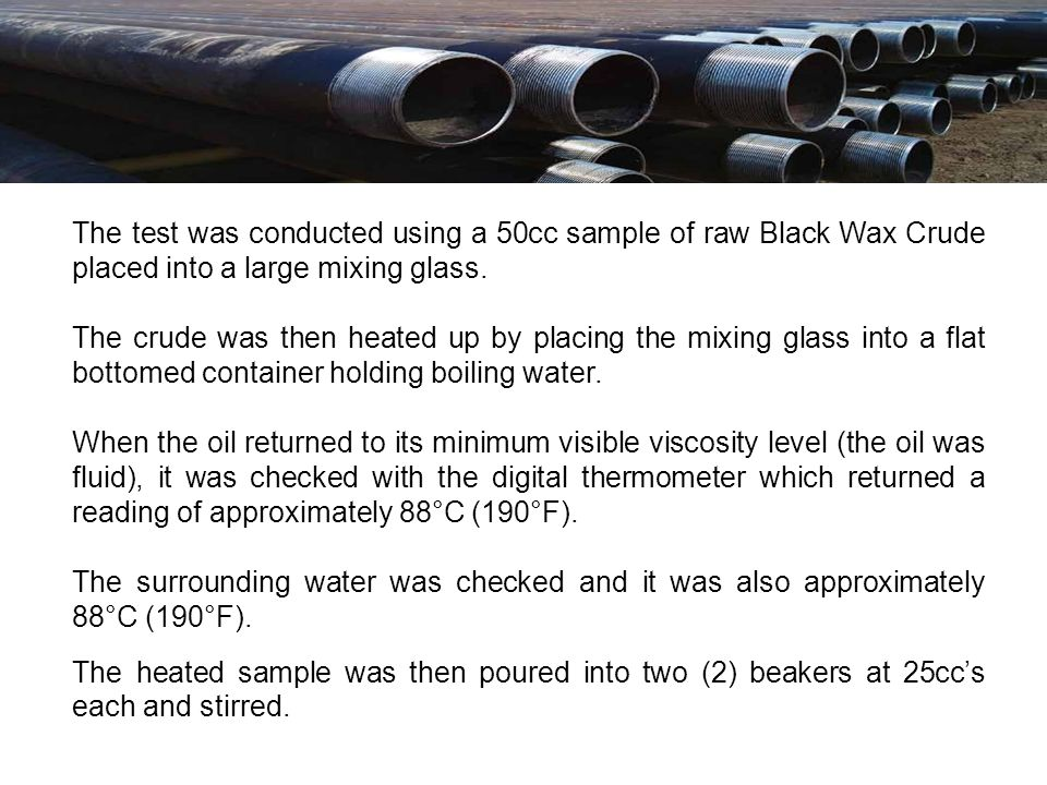 The test was conducted using a 50cc sample of raw Black Wax Crude placed into a large mixing glass.