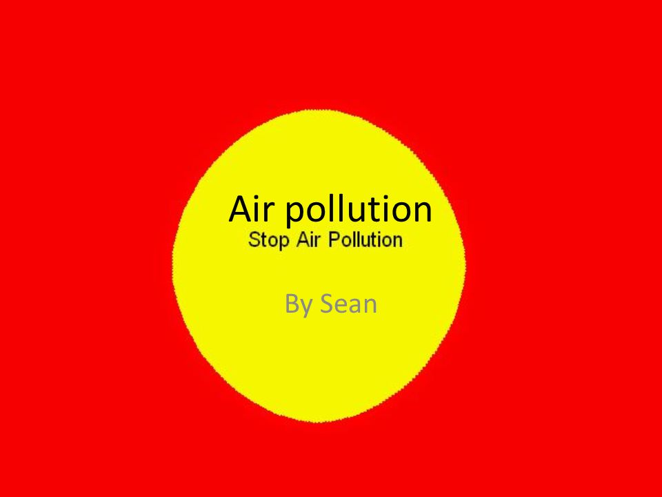Air pollution By Sean