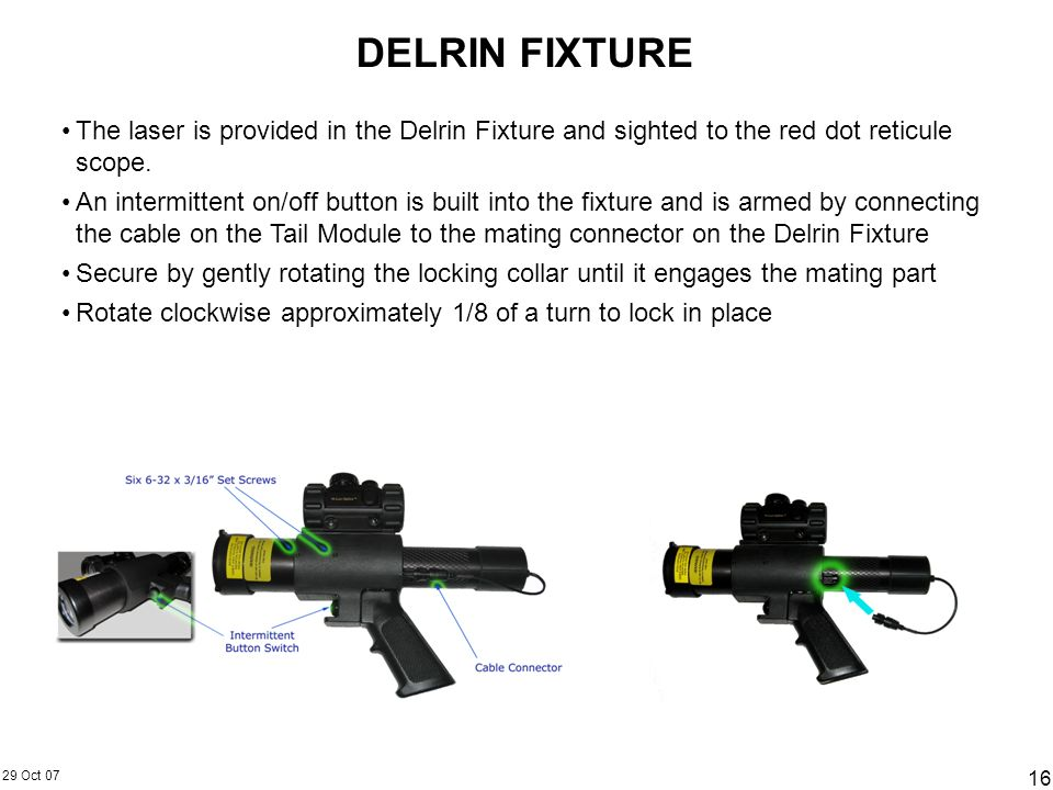 DELRIN FIXTUREThe laser is provided in the Delrin Fixture and sighted to the red dot reticule scope.
