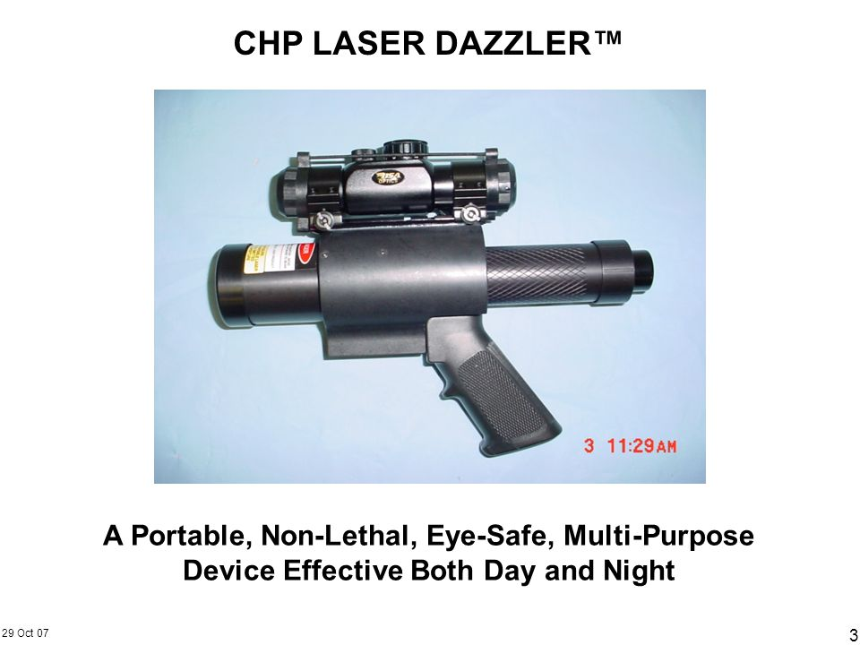 CHP LASER DAZZLER™A Portable, Non-Lethal, Eye-Safe, Multi-Purpose Device Effective Both Day and Night.
