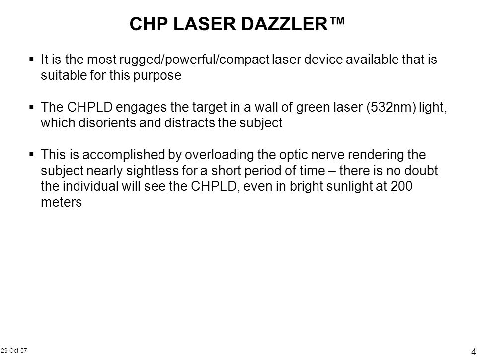 CHP LASER DAZZLER™It is the most rugged/powerful/compact laser device available that is suitable for this purpose.