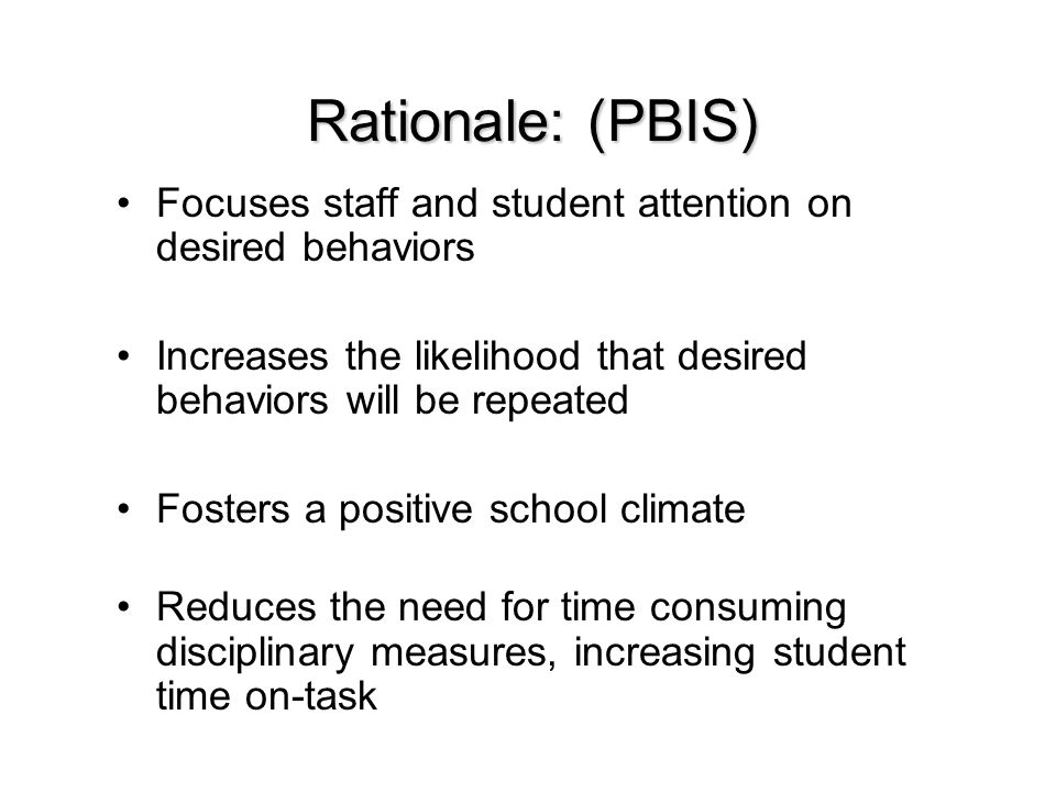 Rationale: (PBIS) Focuses staff and student attention on desired behaviors. Increases the likelihood that desired behaviors will be repeated.