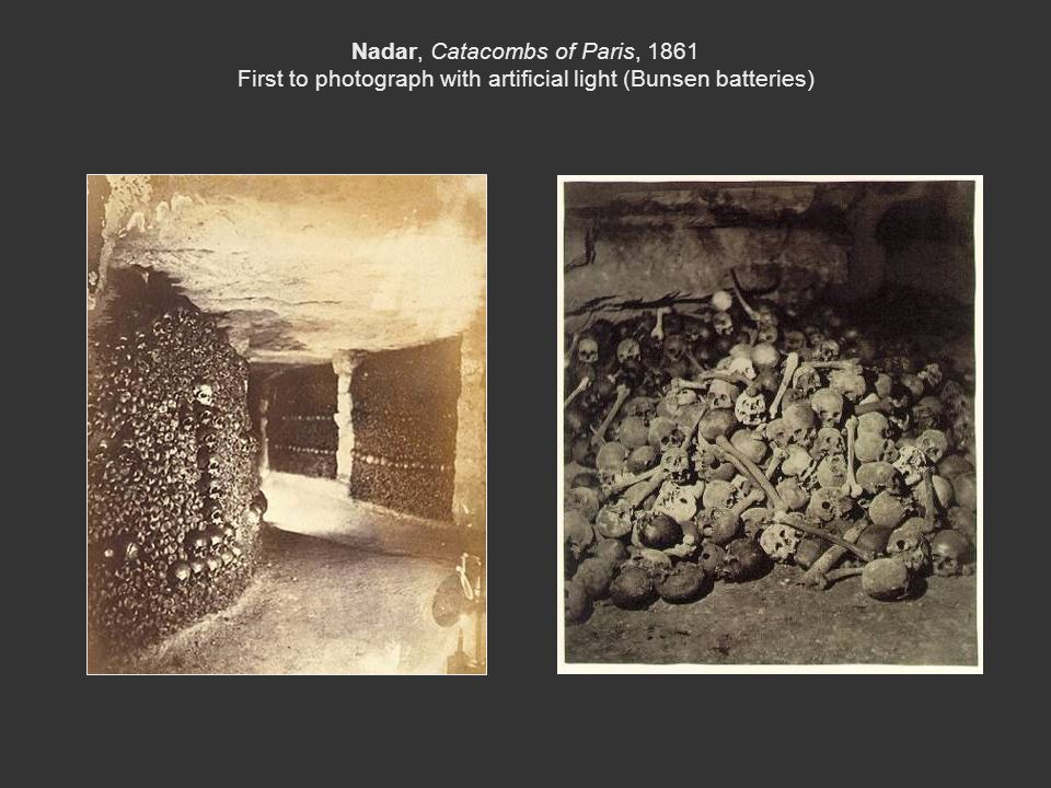 Nadar, Catacombs of Paris, 1861 First to photograph with artificial light (Bunsen batteries)