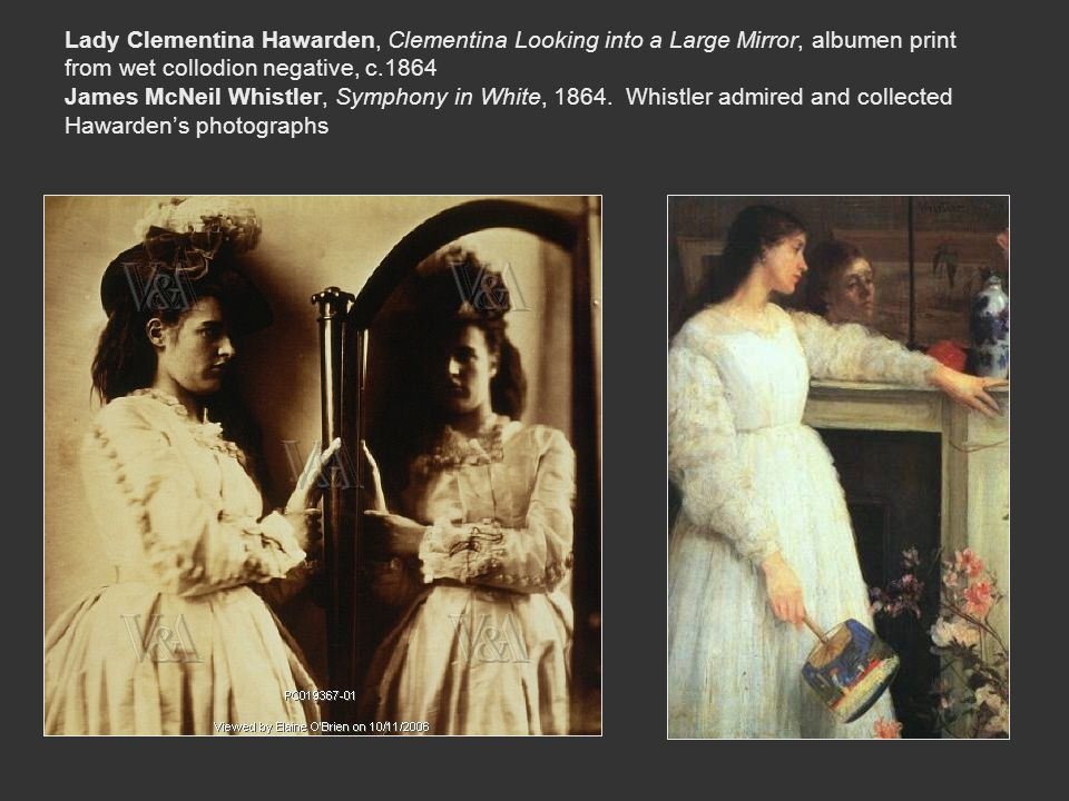 Lady Clementina Hawarden, Clementina Looking into a Large Mirror, albumen print from wet collodion negative, c.1864 James McNeil Whistler, Symphony in White, 1864.
