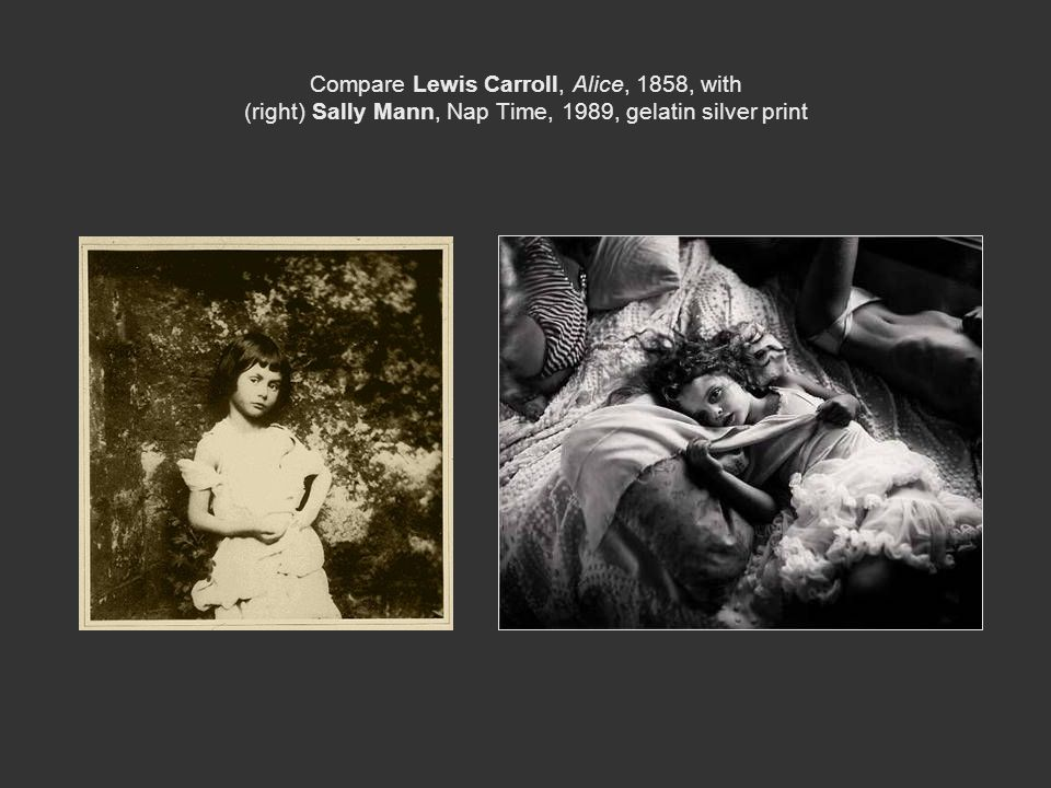Compare Lewis Carroll, Alice, 1858, with (right) Sally Mann, Nap Time, 1989, gelatin silver print