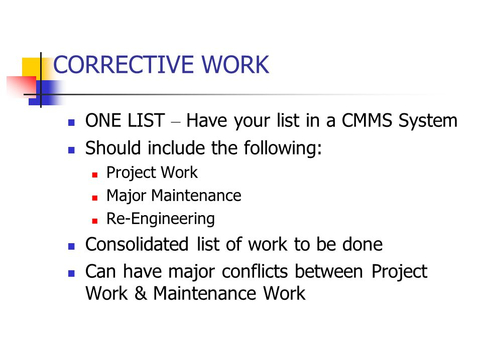 CORRECTIVE WORK ONE LIST – Have your list in a CMMS System