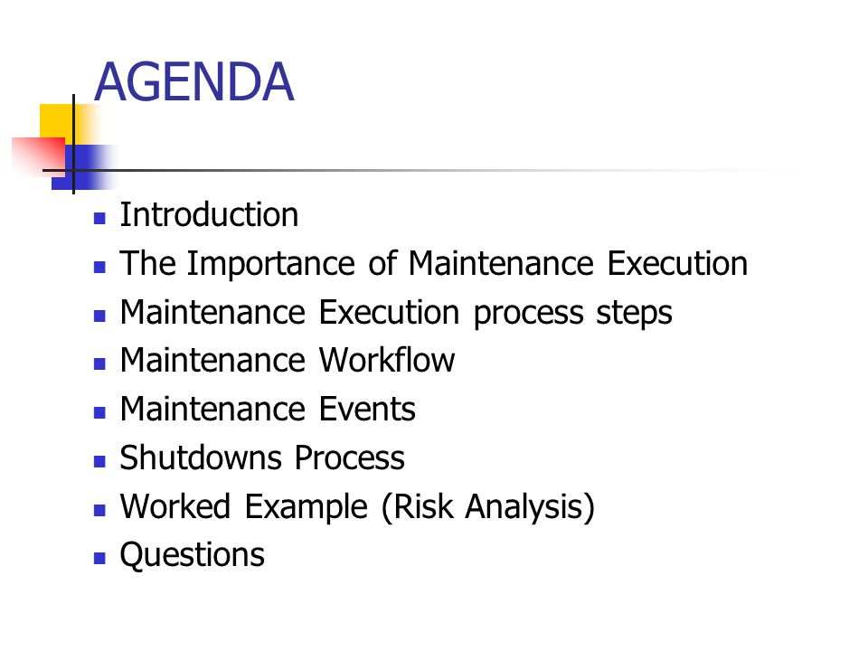 AGENDA Introduction The Importance of Maintenance Execution