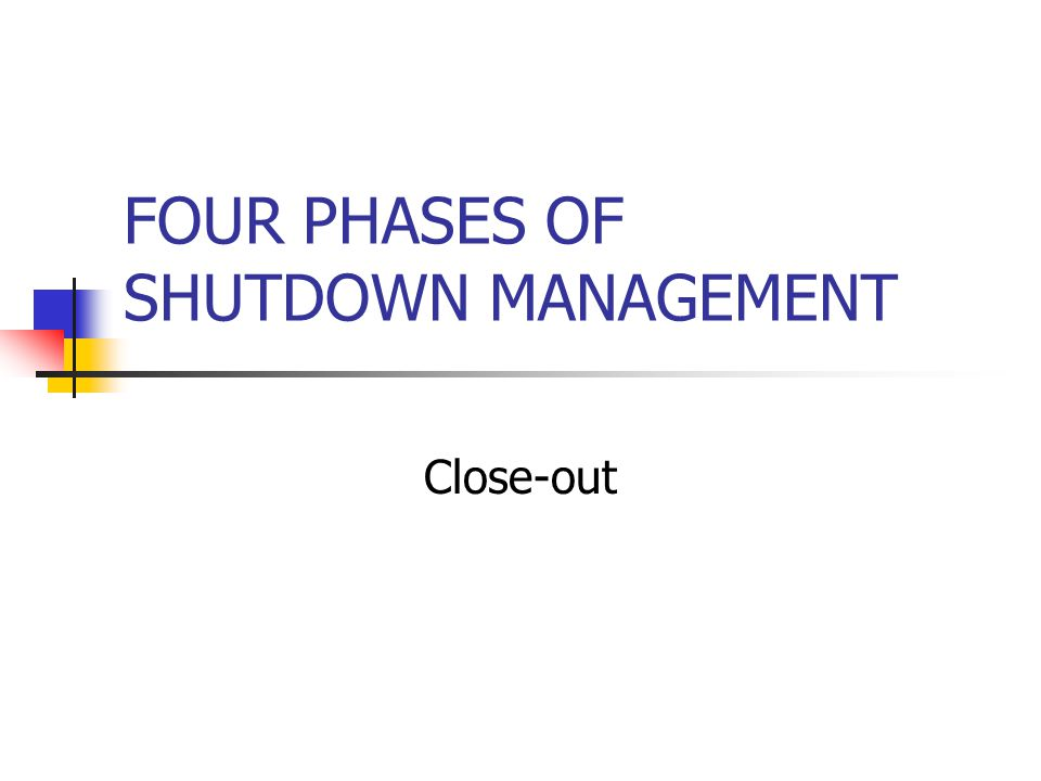 FOUR PHASES OF SHUTDOWN MANAGEMENT