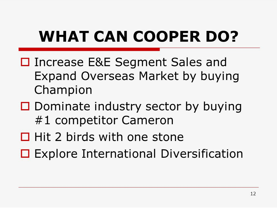 WHAT CAN COOPER DO Increase E&E Segment Sales and Expand Overseas Market by buying Champion.