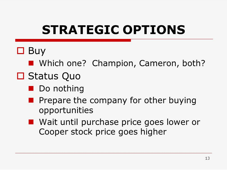 STRATEGIC OPTIONS Buy Status Quo Which one Champion, Cameron, both