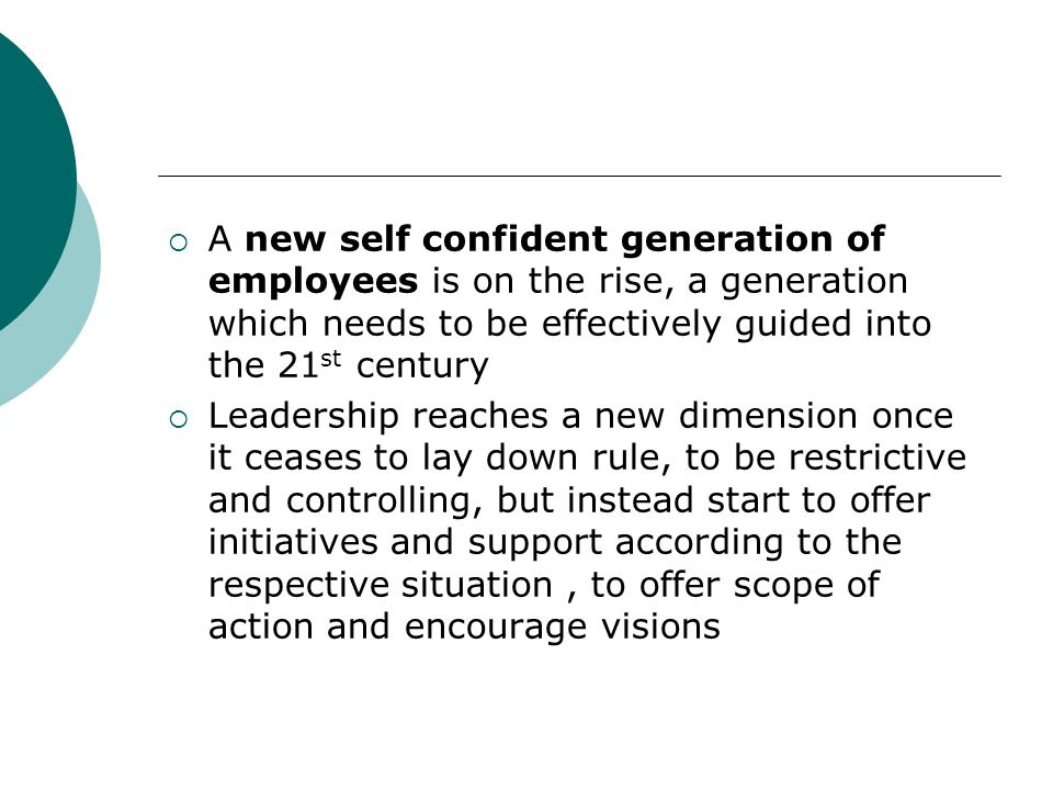 A new self confident generation of employees is on the rise, a generation which needs to be effectively guided into the 21st century