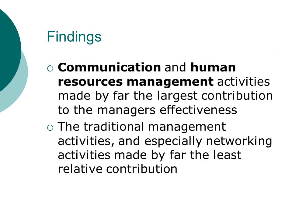Findings Communication and human resources management activities made by far the largest contribution to the managers effectiveness.