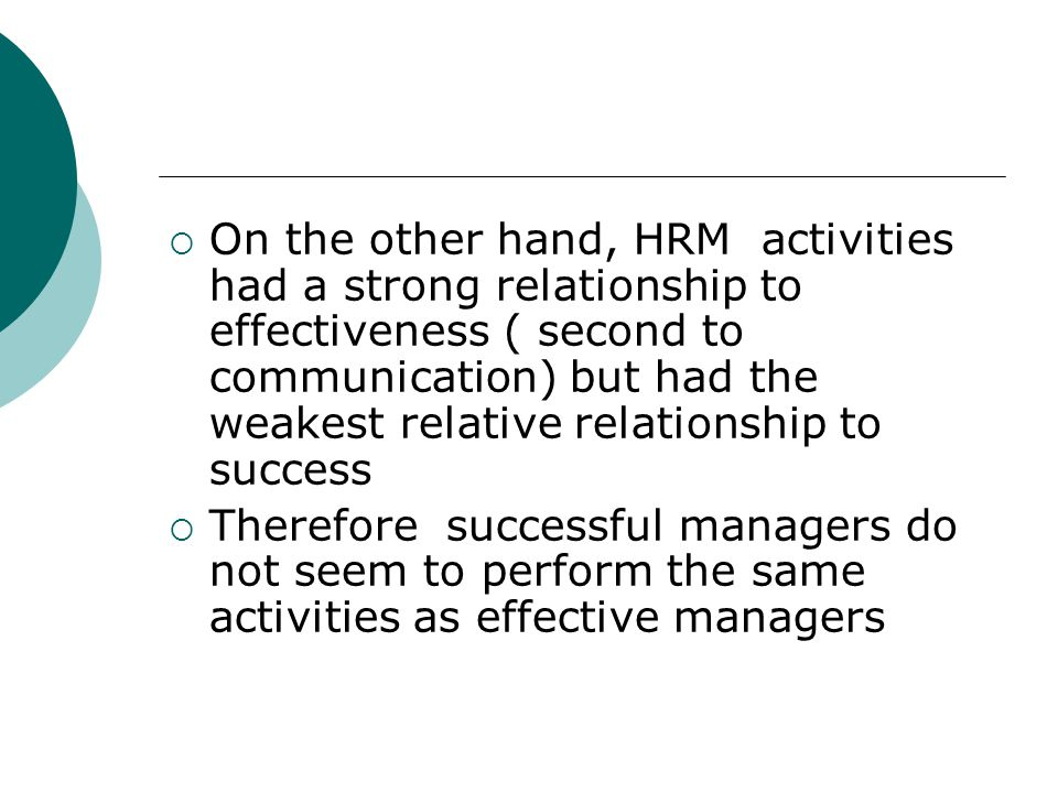 On the other hand, HRM activities had a strong relationship to effectiveness ( second to communication) but had the weakest relative relationship to success