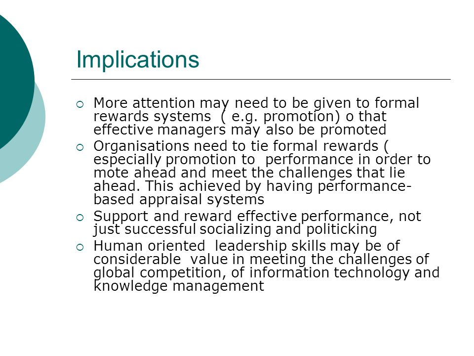 Implications More attention may need to be given to formal rewards systems ( e.g. promotion) o that effective managers may also be promoted.