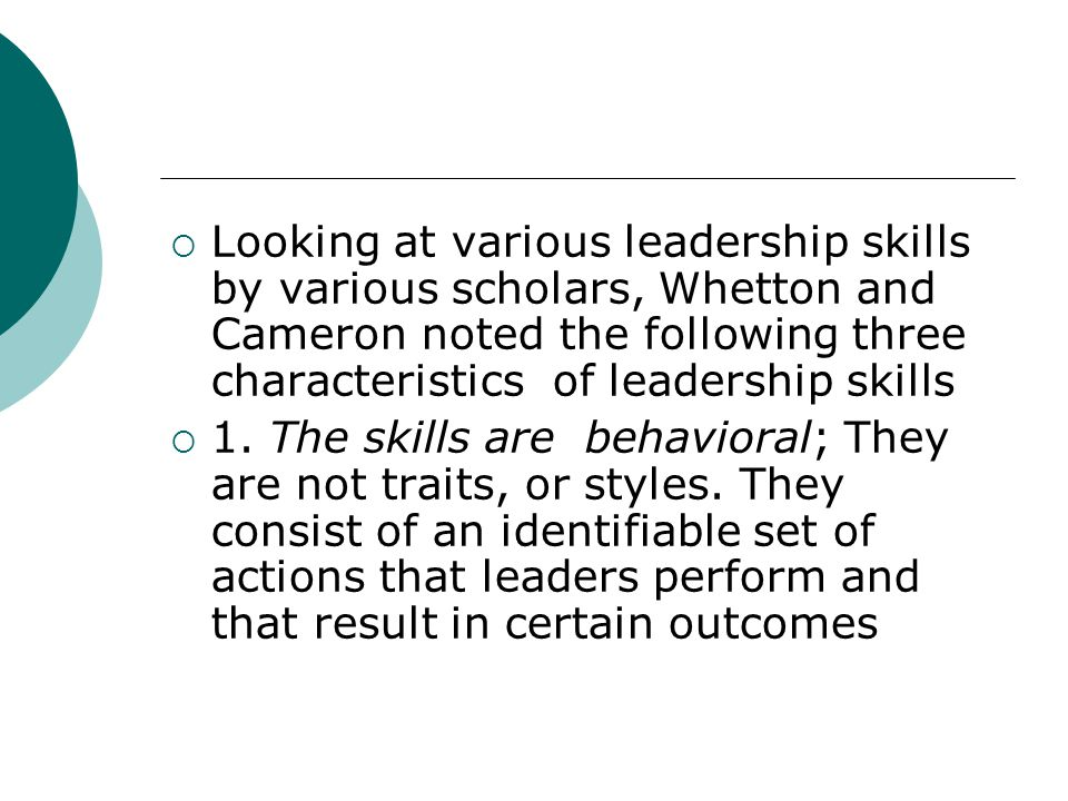 Looking at various leadership skills by various scholars, Whetton and Cameron noted the following three characteristics of leadership skills