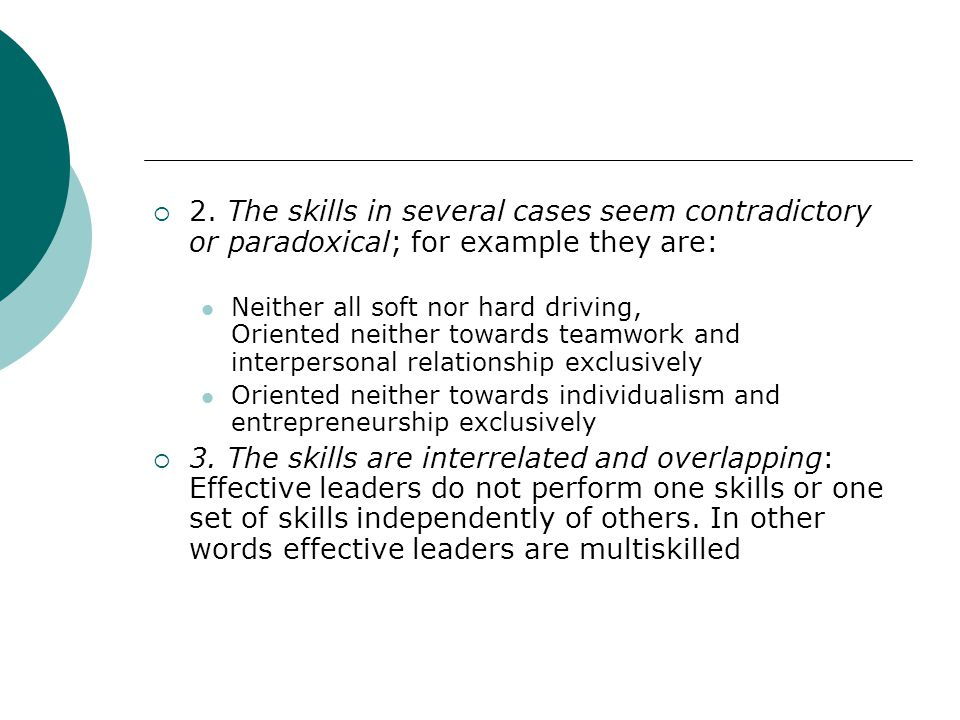 2. The skills in several cases seem contradictory or paradoxical; for example they are: