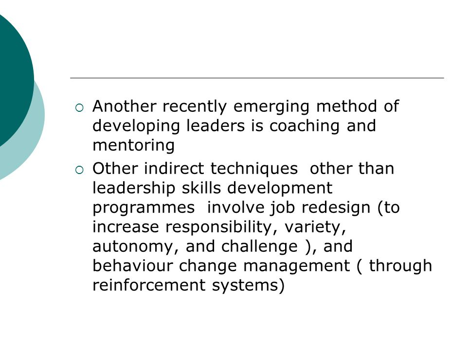 Another recently emerging method of developing leaders is coaching and mentoring