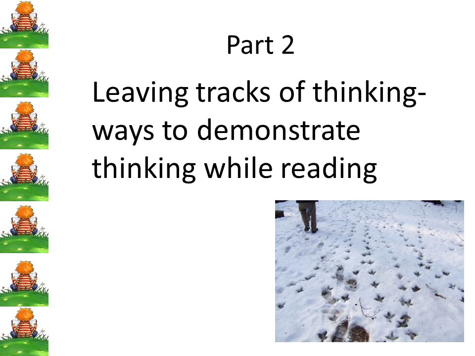 Leaving tracks of thinking- ways to demonstrate thinking while reading