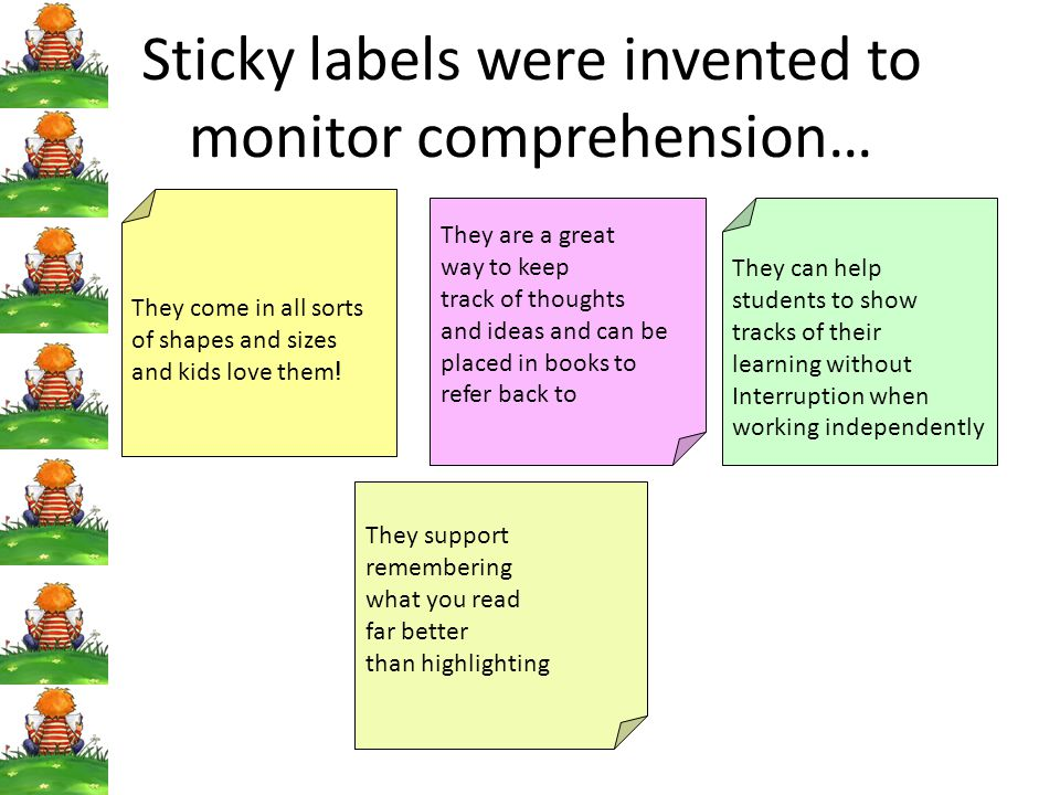 Sticky labels were invented to monitor comprehension…
