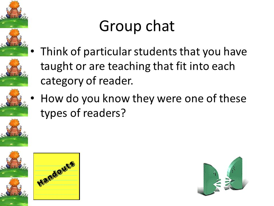 Group chat Think of particular students that you have taught or are teaching that fit into each category of reader.