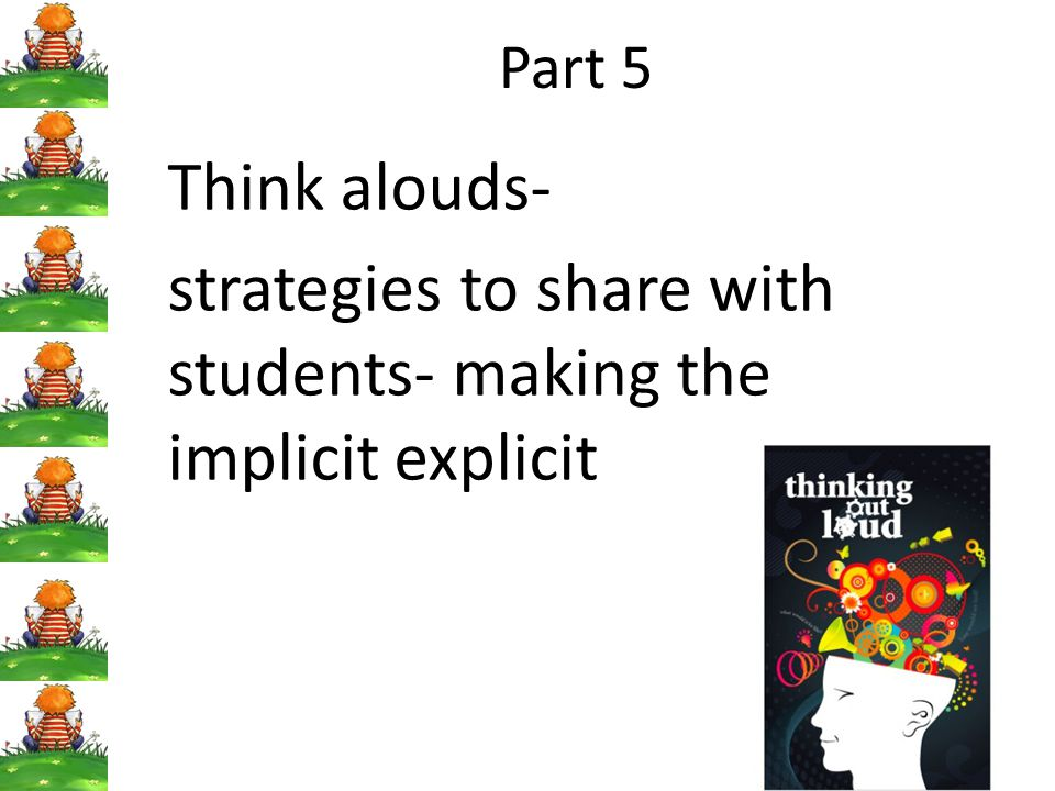 Part 5 Think alouds- strategies to share with students- making the implicit explicit