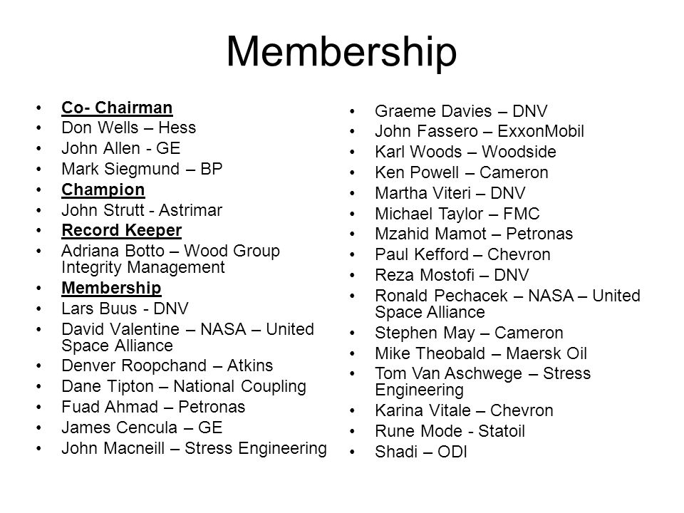Membership Graeme Davies – DNV Co- Chairman John Fassero – ExxonMobil