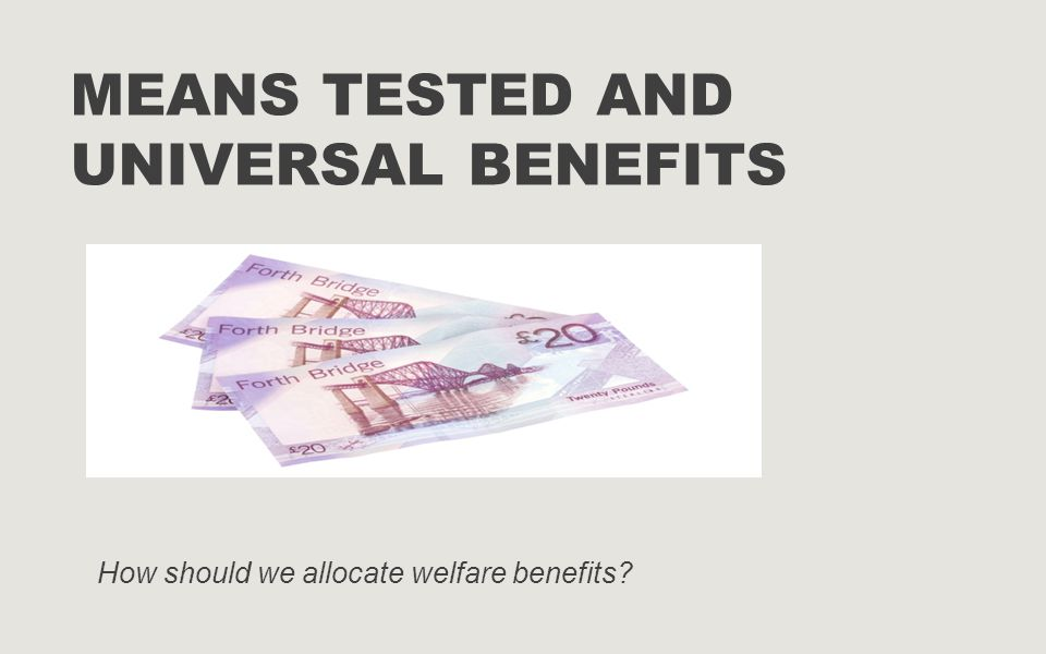 Means Tested and Universal Benefits
