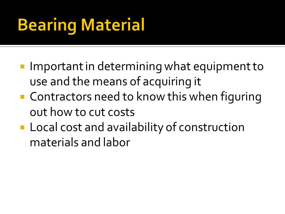 Bearing Material Important in determining what equipment to use and the means of acquiring it.