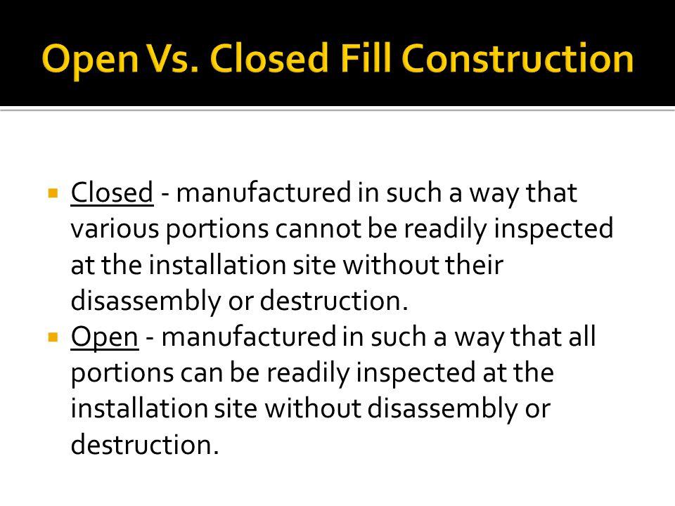 Open Vs. Closed Fill Construction