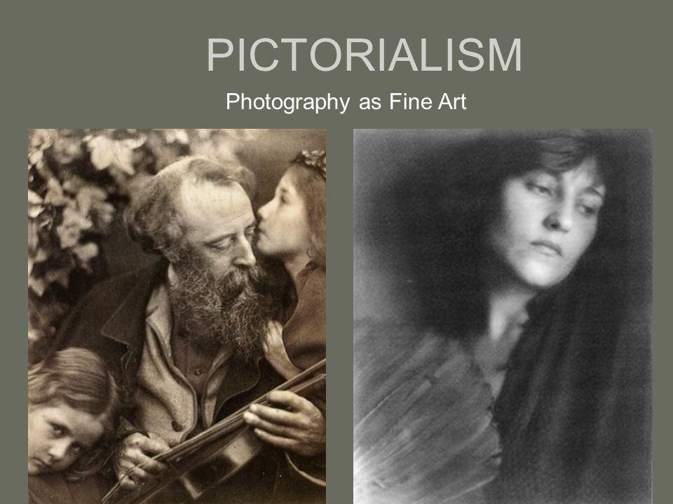 PICTORIALISM Photography as Fine Art