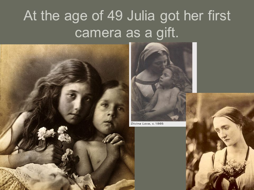 At the age of 49 Julia got her first camera as a gift.