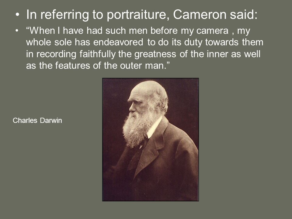 In referring to portraiture, Cameron said: