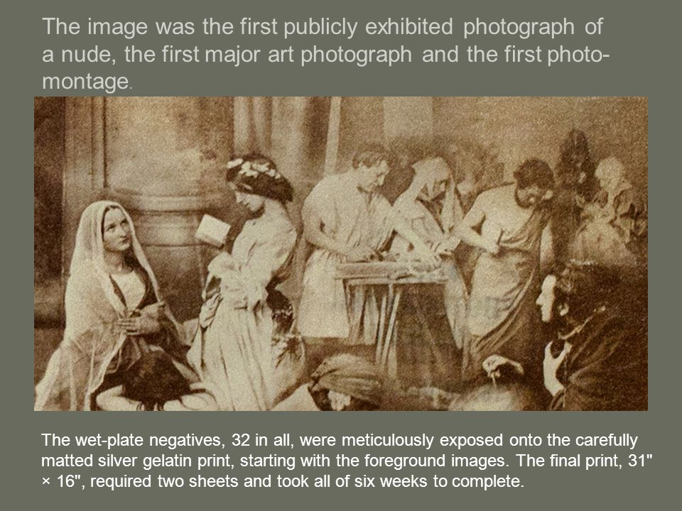 The image was the first publicly exhibited photograph of a nude, the first major art photograph and the first photo-montage.