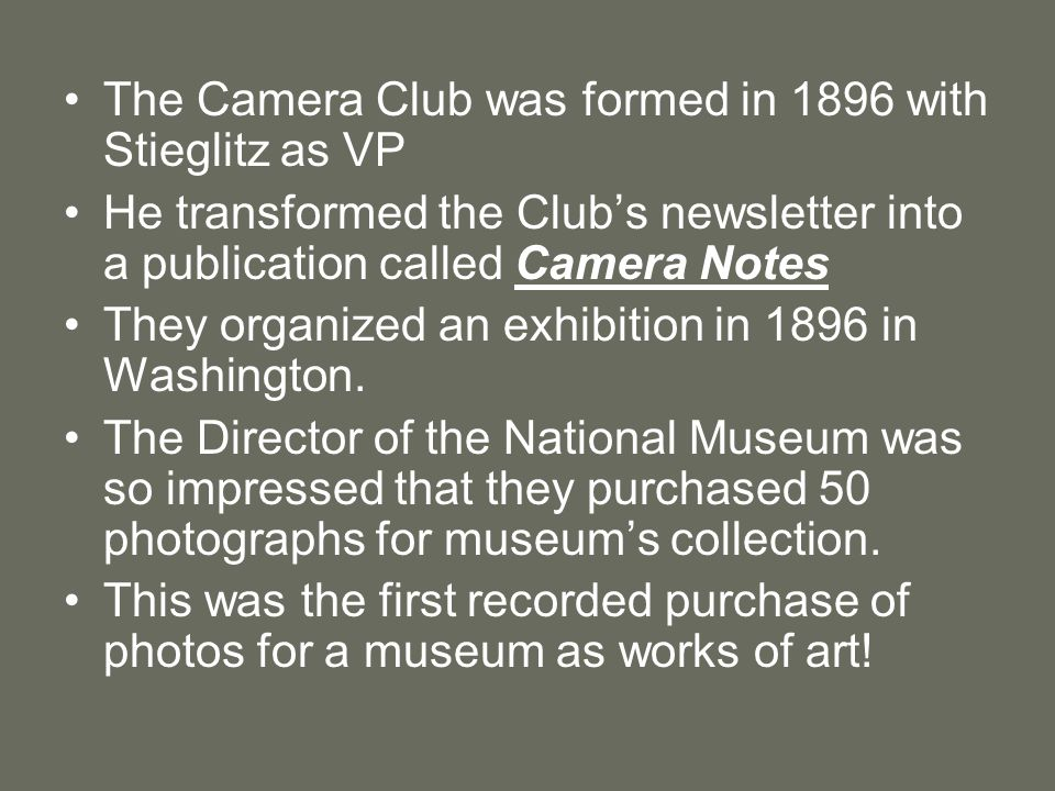 The Camera Club was formed in 1896 with Stieglitz as VP