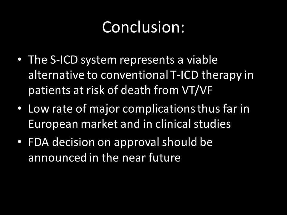 Conclusion: The S-ICD system represents a viable alternative to conventional T-ICD therapy in patients at risk of death from VT/VF.