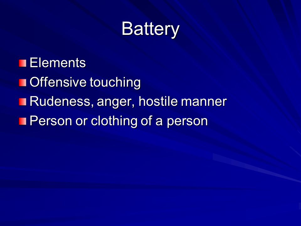 Battery Elements Offensive touching Rudeness, anger, hostile manner