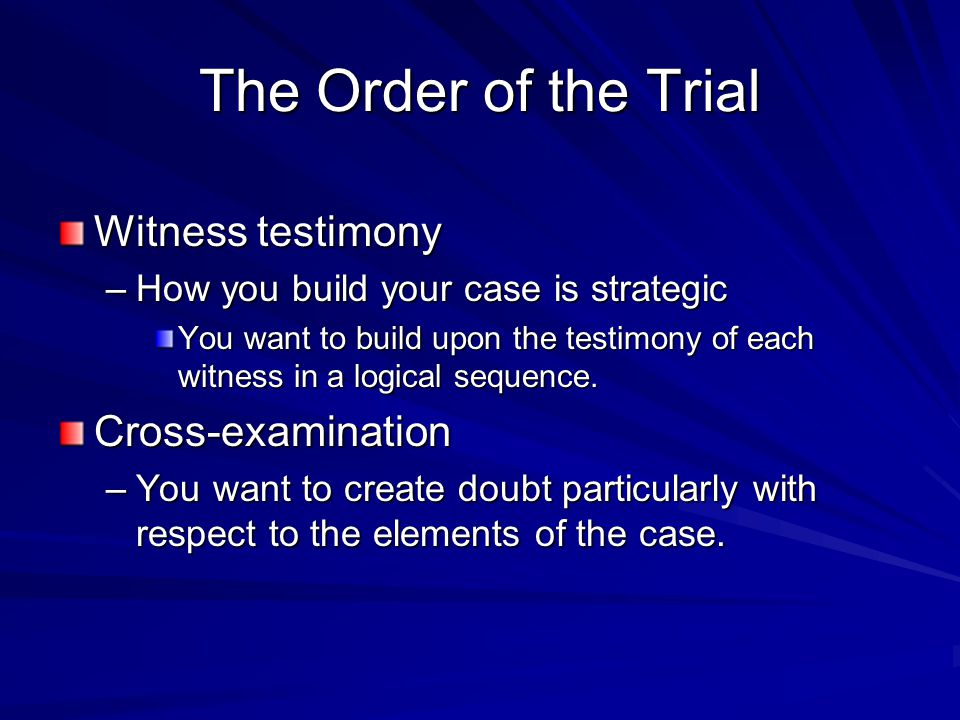 The Order of the Trial Witness testimony Cross-examination