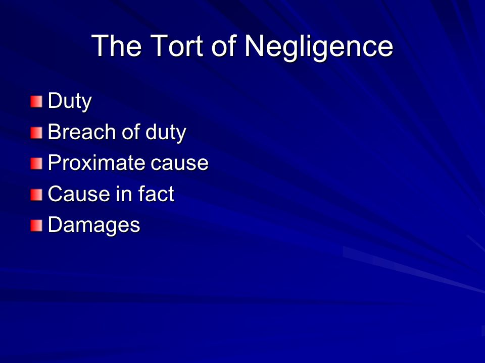 The Tort of Negligence Duty Breach of duty Proximate cause