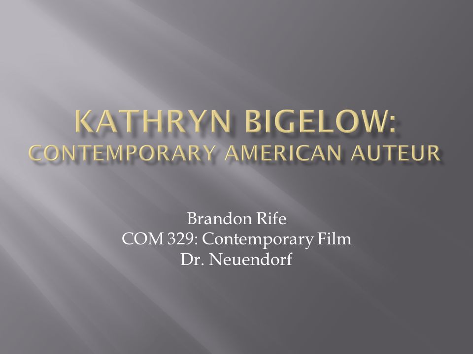 Kathryn bigelow: Contemporary American auteur