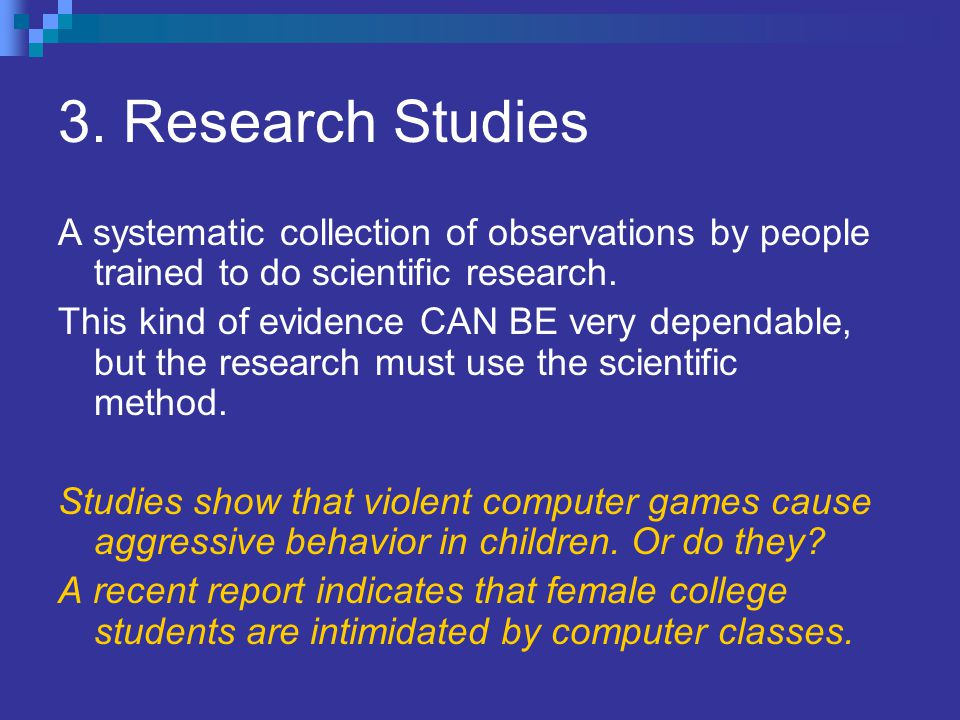 3. Research Studies A systematic collection of observations by people trained to do scientific research.