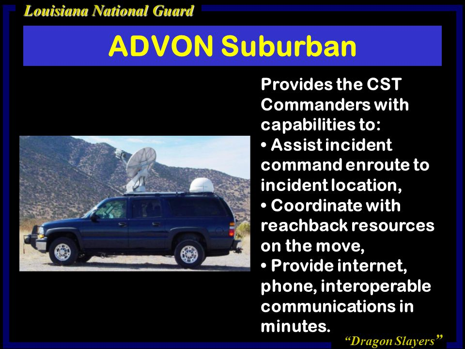 ADVON Suburban Provides the CST Commanders with capabilities to: