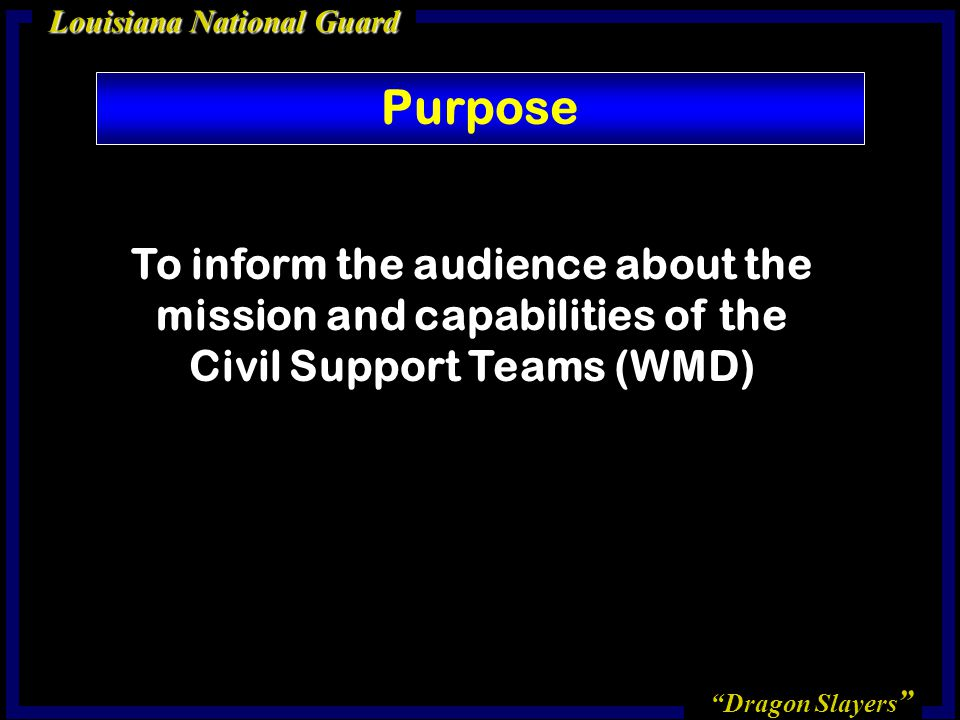 Purpose To inform the audience about the mission and capabilities of the Civil Support Teams (WMD)
